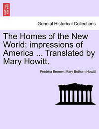 The Homes of the New World; Impressions of America ... Translated by Mary Howitt. by Fredrika Bremer