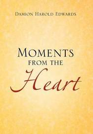 Moments from the Heart by Damion Harold Edwards