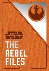 Star Wars: The Rebel Files by Daniel Wallace