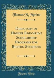 Directory of Higher Education Scholarship Programs for Boston Students (Classic Reprint) by Thomas M Menino image