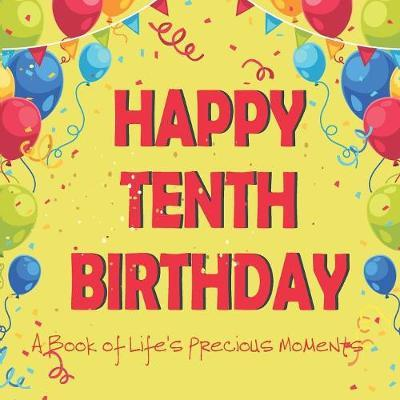 Happy Tenth Birthday - A Book of Life's Precious Moments by Envision Memories Journals image
