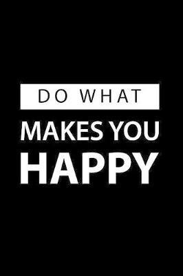 Do What Makes You Happy by Noted Expressions
