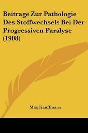 Beitrage Zur Pathologie Des Stoffwechsels Bei Der Progressiven Paralyse (1908) by Max Kauffmann