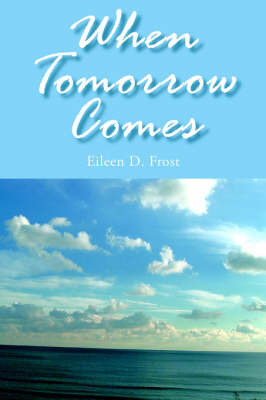 When Tomorrow Comes by Eileen D Frost