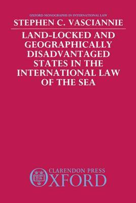 Land-Locked and Geographically Disadvantaged States in the International Law of the Sea by S. C. Vasciannie