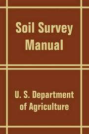 Soil Survey Manual by U.S. Dept. of Agriculture
