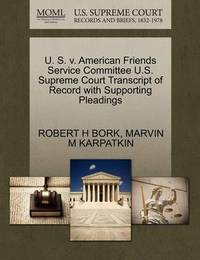 U. S. V. American Friends Service Committee U.S. Supreme Court Transcript of Record with Supporting Pleadings by Robert H. Bork