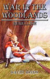 War in the Woodlands: Rebellion: Book 1 by David Jones image