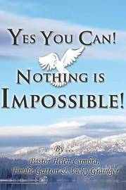 Yes You Can! Nothing Is Impossible ! by Helen Cambra