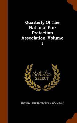 Quarterly of the National Fire Protection Association, Volume 1