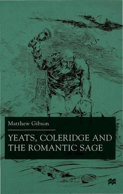 Yeats, Coleridge and the Romantic Sage by M. Gibson