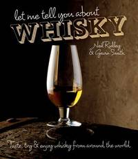Let Me Tell You About Whisky by Neil Ridley