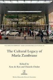 The Cultural Legacy of Maria Zambrano by Xon de Ros