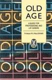 Old Age: A Guide for Professional and Lay Carers by William J. MacLennan