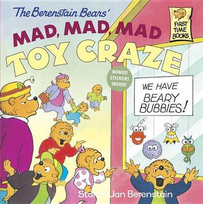 Berenstain Bears' Mad, Mad, Mad Toy Craze by Stan Berenstain