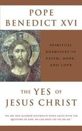 The Yes of Jesus Christ by . Benedict