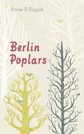 Berlin Poplars by Anne B Ragde