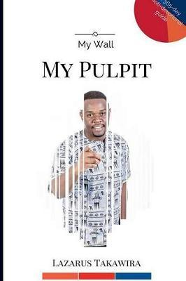 My Wall My Pulpit by Lazarus Takawira image
