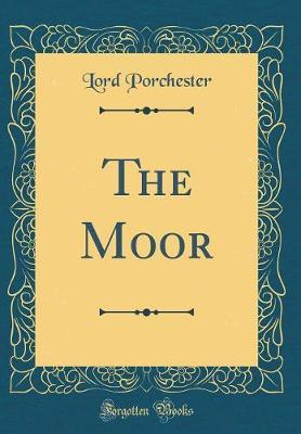 The Moor (Classic Reprint) by Lord Porchester