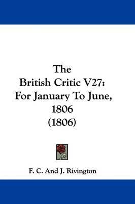 The British Critic V27: For January To June, 1806 (1806) by F. C. and J. Rivington image