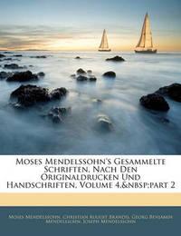 Moses Mendelssohn's Gesammelte Schriften, Nach Den Originaldrucken Und Handschriften, Volume 4, Part 2 by Georg Benjamin Mendelssohn