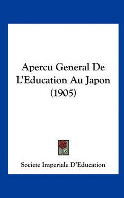 Apercu General de L'Education Au Japon (1905) by Imperiale D'Education Societe Imperiale D'Education image