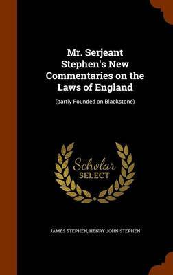 Mr. Serjeant Stephen's New Commentaries on the Laws of England by James Stephen