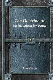 The Doctrine of Justification by Faith by John Owen