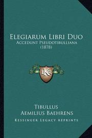 Elegiarum Libri Duo: Accedunt Pseudotibulliana (1878) by Tibullus