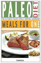 The Paleo Diet for Beginners Meals for One by Cooknation