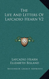 The Life and Letters of Lafcadio Hearn V2 by Lafcadio Hearn
