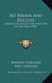 "365 Breads and Biscuits: A Bread or Biscuit for Every Day in the Year (1905) by ""Good Housekeeping"""
