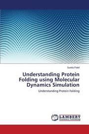 Understanding Protein Folding Using Molecular Dynamics Simulation by Patel Sunita