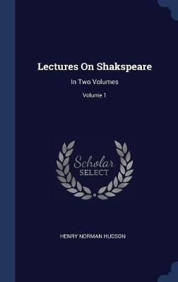 Lectures on Shakspeare by Henry Norman Hudson