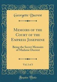 Memoirs of the Court of the Empress Josephine, Vol. 2 of 3 by Georgette Ducrest image