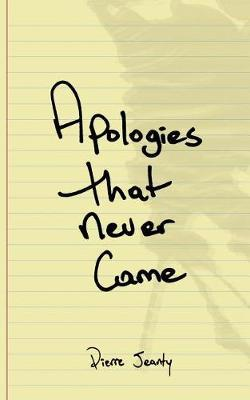 Apologies That Never Came by Pierre a Jeanty