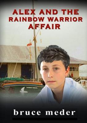 Alex and the Rainbow Warrior Affair by bruce meder