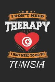 I Don't Need Therapy I Just Need To Go To Tunisia by Maximus Designs image