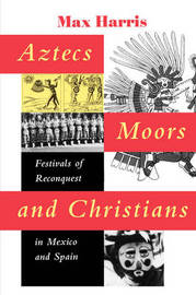 Aztecs, Moors, and Christians by Max Harris