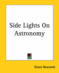 Side Lights On Astronomy by Simon Newcomb