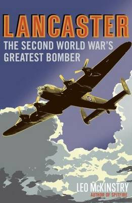 Lancaster: The Second World War's Greatest Bomber by Leo McKinstry