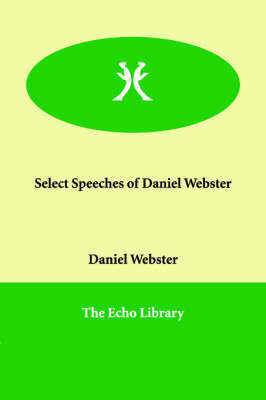 Select Speeches of Daniel Webster by Daniel Webster