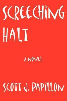 Screeching Halt by Scott J Papillon