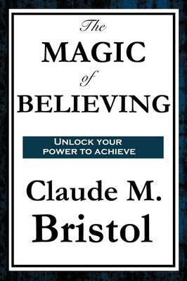The Magic of Believing by Claude M. Bristol image