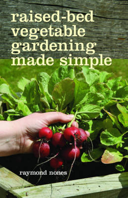 Raised-Bed Vegetable Gardening Made Simple by Raymond Nones image