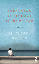 Balancing on the Edge of the World by Elizabeth Baines