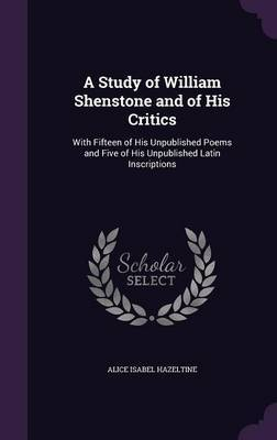 A Study of William Shenstone and of His Critics by Alice Isabel Hazeltine image