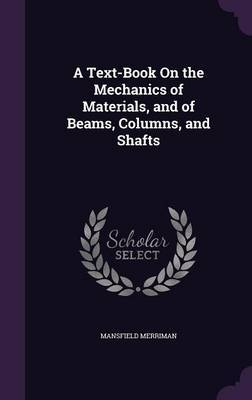 A Text-Book on the Mechanics of Materials, and of Beams, Columns, and Shafts by Mansfield Merriman image