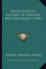 Young People's History of Virginia and Virginians (1904) by Dabney Herndon Maury