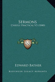 Sermons: Chiefly Practical V3 (1840) by Edward Bather